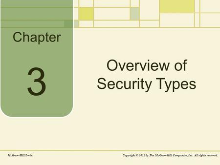 Chapter Overview of Security Types McGraw-Hill/IrwinCopyright © 2012 by The McGraw-Hill Companies, Inc. All rights reserved. 3.