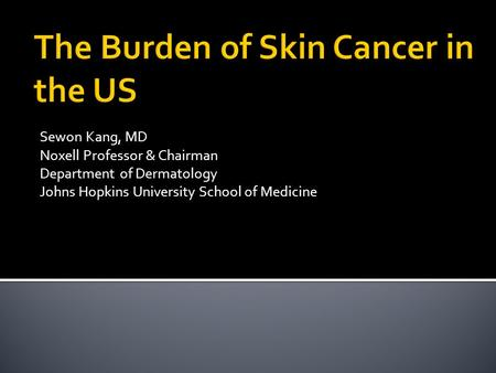 Sewon Kang, MD Noxell Professor & Chairman Department of Dermatology Johns Hopkins University School of Medicine.