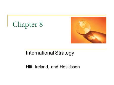 Chapter 8 International Strategy Hitt, Ireland, and Hoskisson.