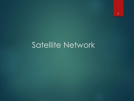 Satellite Network 1. Why Satellite Networks ?  Wide geographical area coverage  From kbps to Gbps communication everywhere  Faster deployment than.
