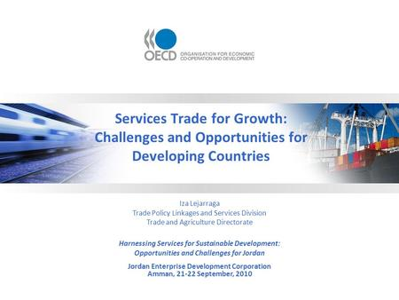 Services Trade for Growth: Challenges and Opportunities for Developing Countries Iza Lejarraga Trade Policy Linkages and Services Division Trade and Agriculture.