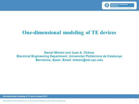 One-dimensional modeling of TE devices using SPICE International Summerschool on Advanced Materials and Thermoelectricity 1 One-dimensional modeling of.