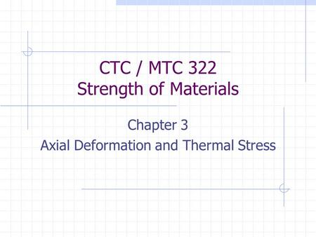 CTC / MTC 322 Strength of Materials