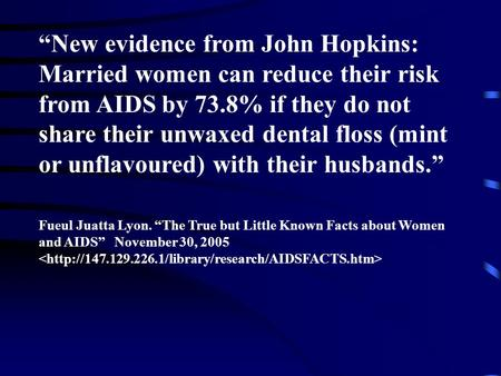 """New evidence from John Hopkins: Married women can reduce their risk from AIDS by 73.8% if they do not share their unwaxed dental floss (mint or unflavoured)"