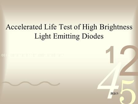 Accelerated Life Test of High Brightness Light Emitting Diodes 陳詠升.