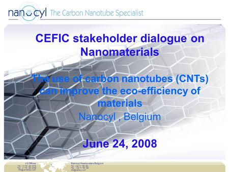 Industry leader in carbon nanotubes-01|07www.nanocyl.com US Offices Tel : +1 781 261 9778 Fax : +1 781 261 9769 Nanocyl.