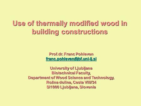 Use of thermally modified wood in building constructions Prof.dr. Franc Pohleven University of Ljubljana Biotechnical Faculty,