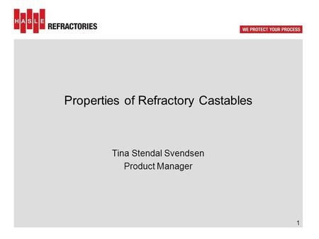 Properties of Refractory Castables Tina Stendal Svendsen Product Manager 1.