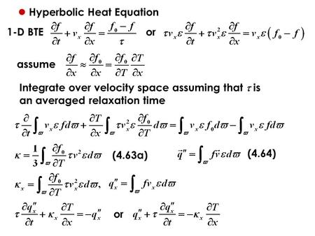 Hyperbolic Heat Equation 1-D BTE assume Integrate over velocity space assuming that  is an averaged relaxation time (4.63a) (4.64) or.