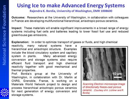 National Science Foundation Using Ice to make Advanced Energy Systems Rajendra K. Bordia, University of Washington, DMR 1008600 Outcome: Researchers at.