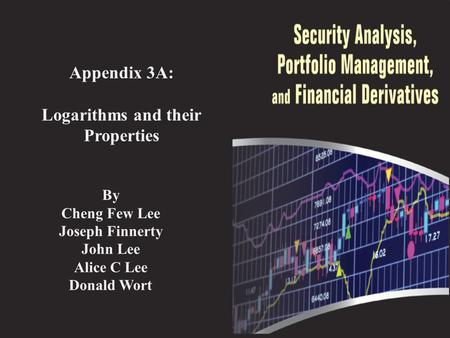By Cheng Few Lee Joseph Finnerty John Lee Alice C Lee Donald Wort Appendix 3A: Logarithms and their Properties.