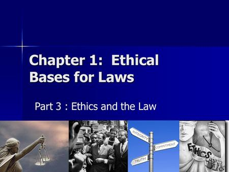 Chapter 1: Ethical Bases for Laws Part 3 : Ethics and the Law.