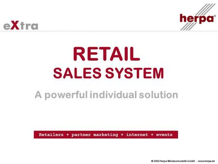  2002 Herpa Miniaturmodelle GmbH - www.herpa.de RETAIL SALES SYSTEM A powerful individual solution Retailers + partner marketing + internet + events.