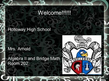 Welcome!!!!!! Holloway High School Mrs. Arnold Algebra II and Bridge Math Room 202.