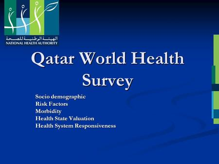 Qatar World Health Survey Socio demographic Risk Factors Morbidity Health State Valuation Health System Responsiveness.