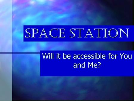 Space Station Will it be accessible for You and Me?
