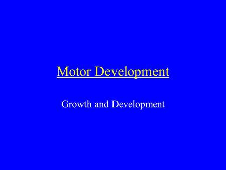 Motor Development Growth and Development. Growth & development Growth & development – terms used interchangeably; refer to changes in human body from.