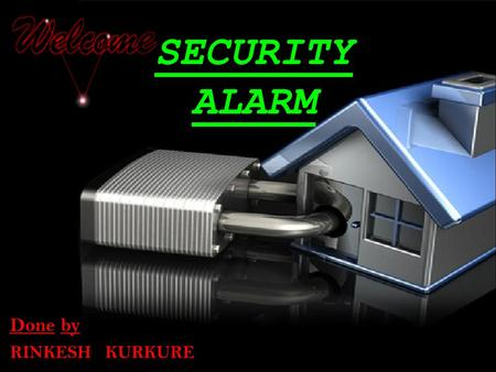 SECURITY ALARM Done by RINKESH KURKURE.  This project serves as a detecting mechanism to indicate the presence of an object or person in undetected cases.