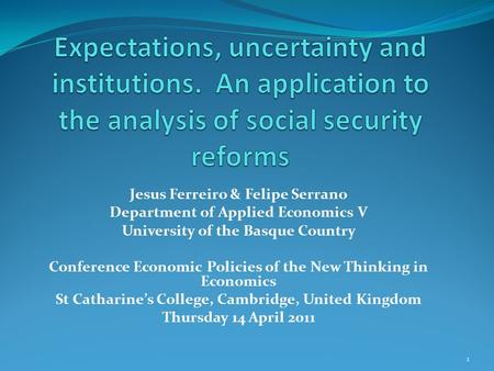 1 Jesus Ferreiro & Felipe Serrano Department of Applied Economics V University of the Basque Country Conference Economic Policies of the New Thinking in.