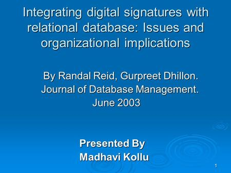 1 Integrating digital signatures with relational database: Issues and organizational implications By Randal Reid, Gurpreet Dhillon. Journal of Database.