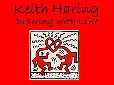 Keith Haring Drawing with Line. Keith Haring was born May 4, 1958 in Kuztown Pennsylvania.
