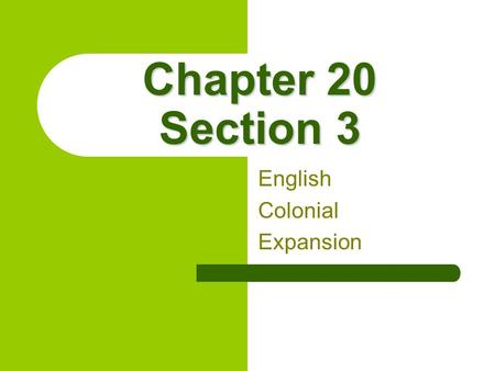 Chapter 20 Section 3 English Colonial Expansion. Explorers and Sea Dogs Soon after Christopher Columbus sailed, King Henry VII hired Captain John Cabot.
