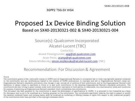 Proposed 1x Device Binding Solution Based on SX40-20130321-002 & SX40-20130321-004 3GPP2 TSG-SX WG4 SX40-20130321-008 Source(s): Qualcomm Incorporated.