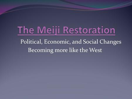 Political, Economic, and Social Changes Becoming more like the West.