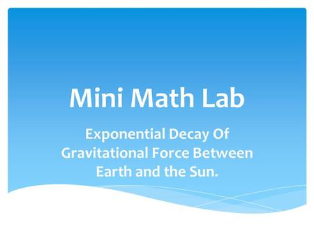 Mini Math Lab Exponential Decay Of Gravitational Force Between Earth and the Sun.