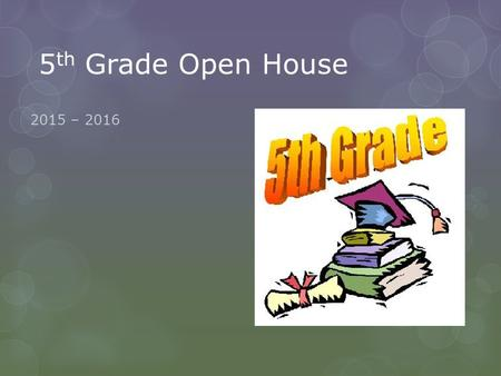 5 th Grade Open House 2015 – 2016. About Mrs. Gibson  9 years experience in 5 th working in Cobb County  B.S. – Early Childhood Education  M.Ed. –