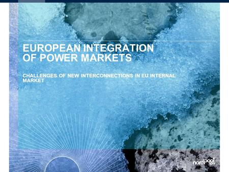 EUROPEAN INTEGRATION OF POWER MARKETS CHALLENGES OF NEW INTERCONNECTIONS IN EU INTERNAL MARKET.
