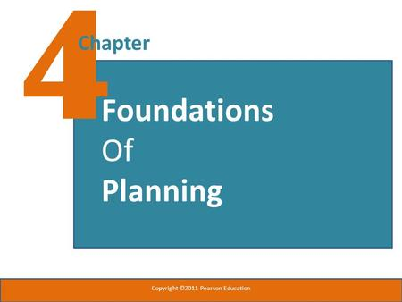 4 Chapter Foundations Of Planning Copyright ©2011 Pearson Education.