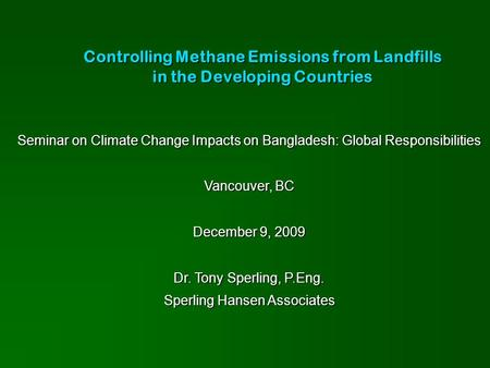 Controlling Methane Emissions from Landfills in the Developing Countries Seminar on Climate Change Impacts on Bangladesh: Global Responsibilities Vancouver,