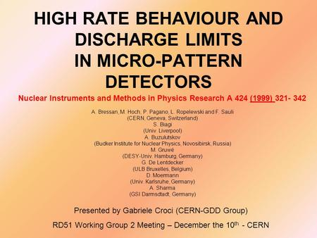 HIGH RATE BEHAVIOUR AND DISCHARGE LIMITS IN MICRO-PATTERN DETECTORS A. Bressan, M. Hoch, P. Pagano, L. Ropelewski and F. Sauli (CERN, Geneva, Switzerland)