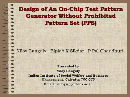 Niloy Ganguly Biplab K Sikdar P Pal Chaudhuri Presented by Niloy Ganguly Indian Institute of Social Welfare and Business Management. Calcutta 700 073 Email.