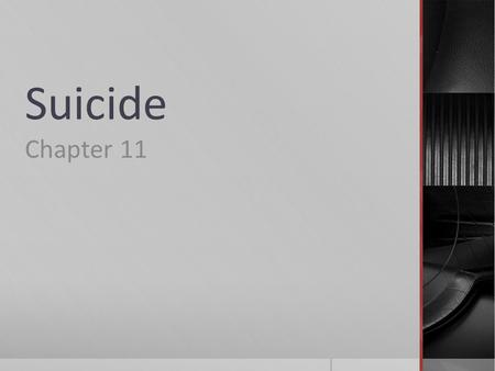 Suicide Chapter 11. Suicide  After motor vehicle accidents, suicide is the leading cause of death among college students (3 rd leading cause for adolescents).