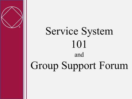  Service System 101 and Group Support Forum.  Project Background Workshop feedback for many years reports common challenges: apathy, duplication of.