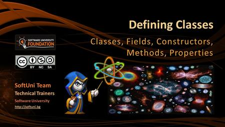 Defining Classes Classes, Fields, Constructors, Methods, Properties SoftUni Team Technical Trainers Software University