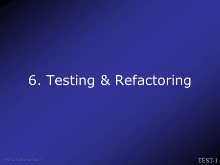 TEST-1 6. Testing & Refactoring. TEST-2 How we create classes? We think about what a class must do We focus on its implementation We write fields We write.