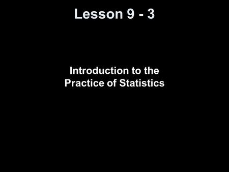 Lesson 9 - 3 Introduction to the Practice of Statistics.