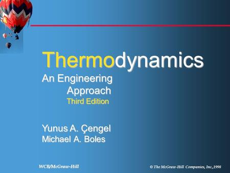 WCB/McGraw-Hill © The McGraw-Hill Companies, Inc.,1998 Thermodynamics Çengel Boles Third Edition Thermodynamics An Engineering Approach Approach Third.