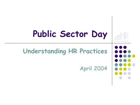Public Sector Day Understanding HR Practices April 2004.