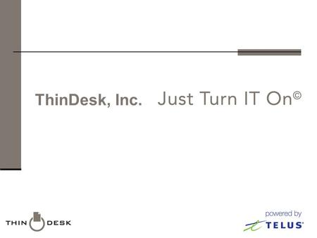 ThinDesk, Inc.. What is Thin Computing?  IT Industry is buzzing about Green IT, Virtualization both in the Data Centre and on the Desktop, Public / Private.