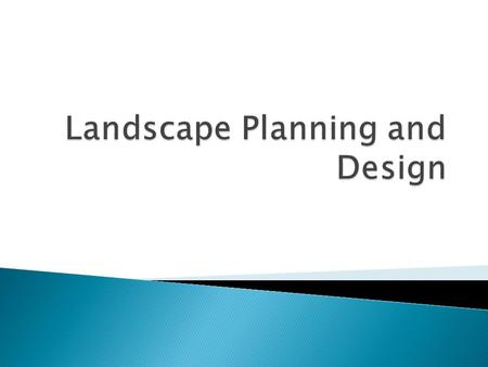  List the 2 key goals of landscaping.  Describe the 3 basic elements of landscape design.  List and describe the 5 principles of design.  Describe.
