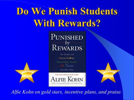 Do We Punish Students With Rewards? Alfie Kohn on gold stars, incentive plans, and praise.