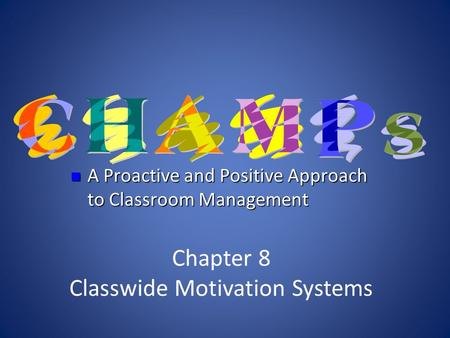 Chapter 8 Classwide Motivation Systems A Proactive and Positive Approach to Classroom Management A Proactive and Positive Approach to Classroom Management.