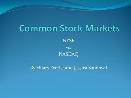 NYSE vs. NASDAQ By Hilary Everist and Jessica Sandoval.