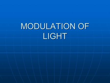 MODULATION OF LIGHT. Elliptical polarization A beam of light may consist of two plane-polarized wave trains A beam of light may consist of two plane-polarized.