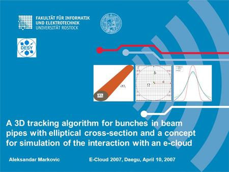 A 3D tracking algorithm for bunches in beam pipes with elliptical cross-section and a concept for simulation of the interaction with an e-cloud Aleksandar.