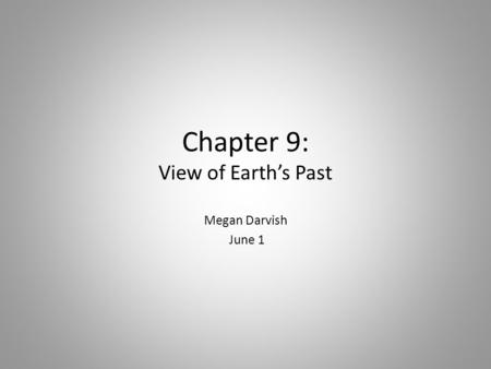 Chapter 9: View of Earth's Past Megan Darvish June 1.